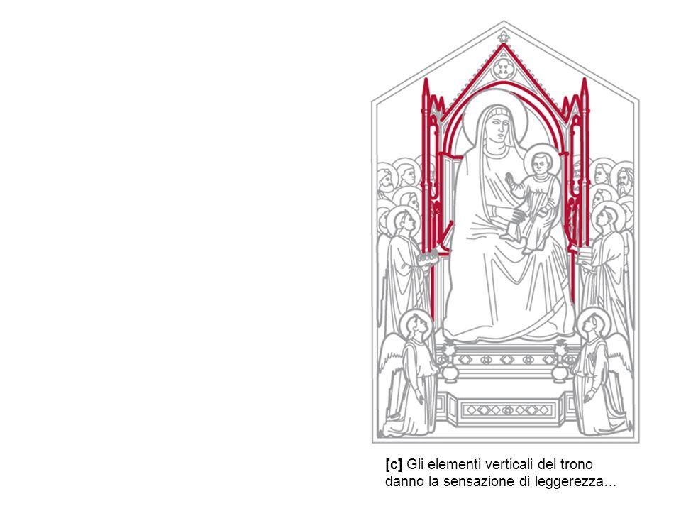 [c] Gli elementi verticali del trono danno la sensazione di leggerezza…
